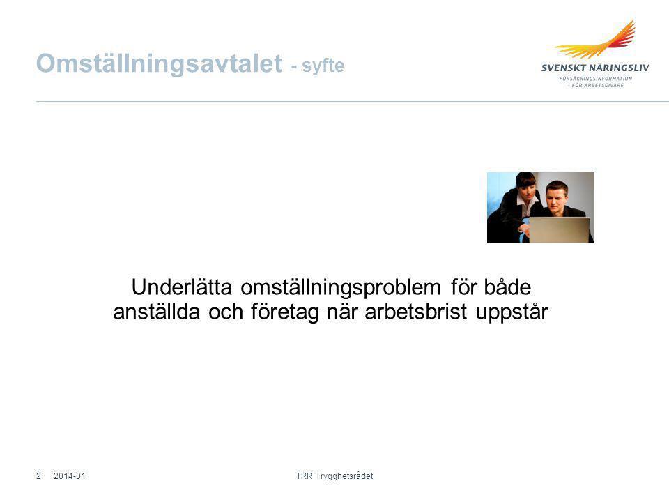 Omställningsavtalet - syfte Underlätta omställningsproblem för både anställda och företag när arbetsbrist uppstår 2014-01 TRR Trygghetsrådet 2
