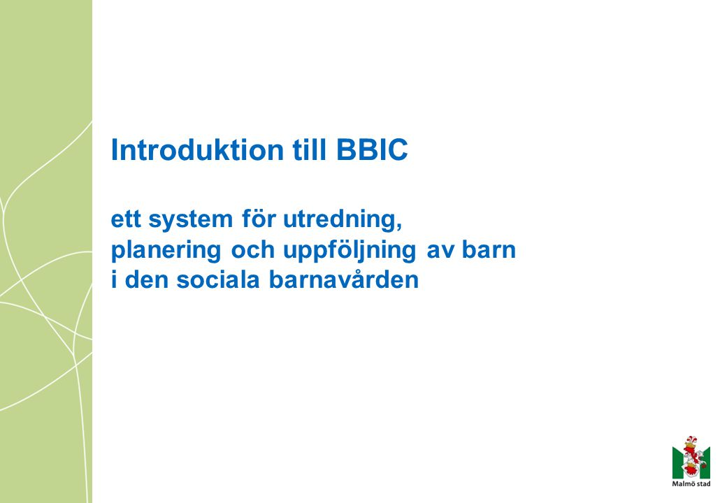 Introduktion till BBIC ett system för utredning, planering och uppföljning av barn i den sociala barnavården