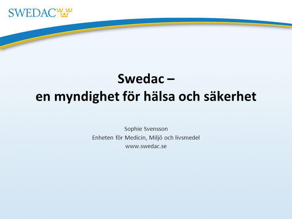Swedac – en myndighet för hälsa och säkerhet Sophie Svensson Enheten för Medicin, Miljö och livsmedel www.swedac.se