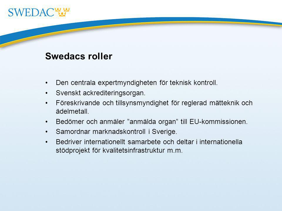 Swedacs roller Den centrala expertmyndigheten för teknisk kontroll. Svenskt ackrediteringsorgan. Föreskrivande och tillsynsmyndighet för reglerad mätt