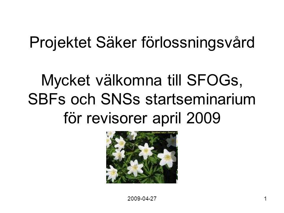 2009-04-271 Projektet Säker förlossningsvård Mycket välkomna till SFOGs, SBFs och SNSs startseminarium för revisorer april 2009