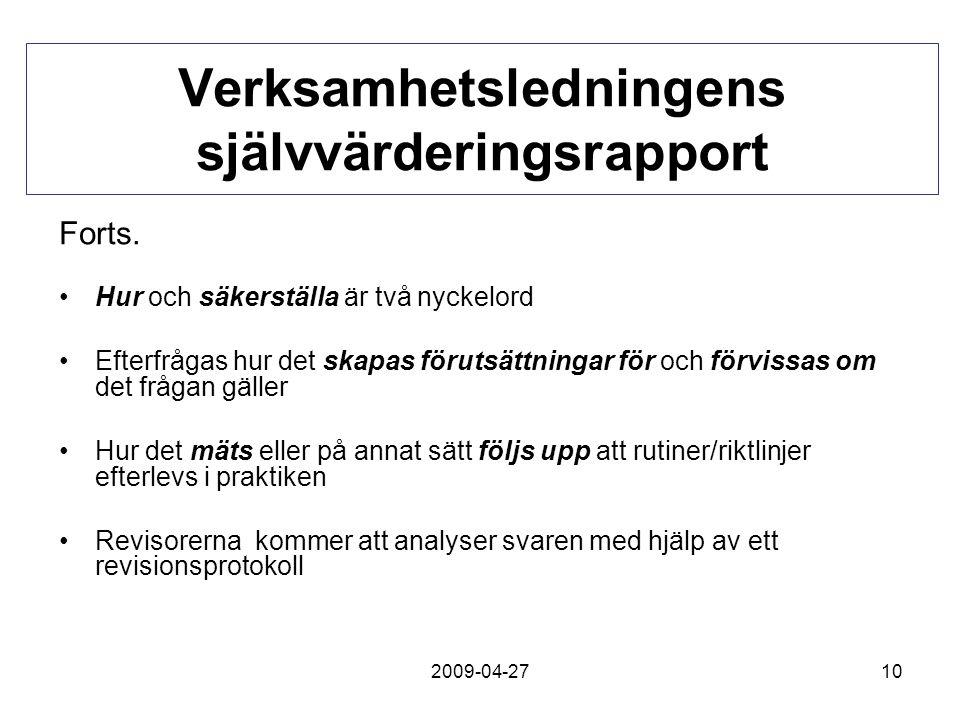 2009-04-2710 Verksamhetsledningens självvärderingsrapport Forts. Hur och säkerställa är två nyckelord Efterfrågas hur det skapas förutsättningar för o