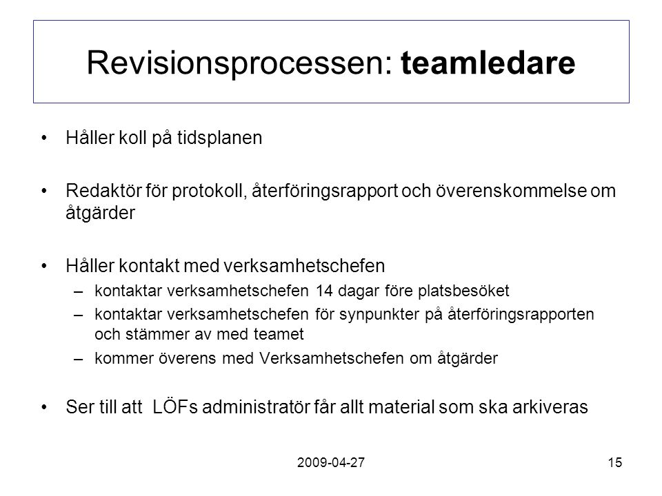 2009-04-2715 Revisionsprocessen: teamledare Håller koll på tidsplanen Redaktör för protokoll, återföringsrapport och överenskommelse om åtgärder Hålle