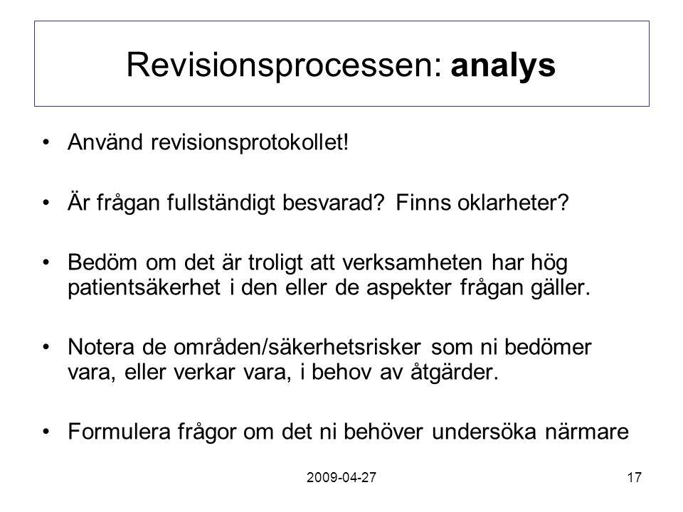 2009-04-2717 Revisionsprocessen: analys Använd revisionsprotokollet! Är frågan fullständigt besvarad? Finns oklarheter? Bedöm om det är troligt att ve