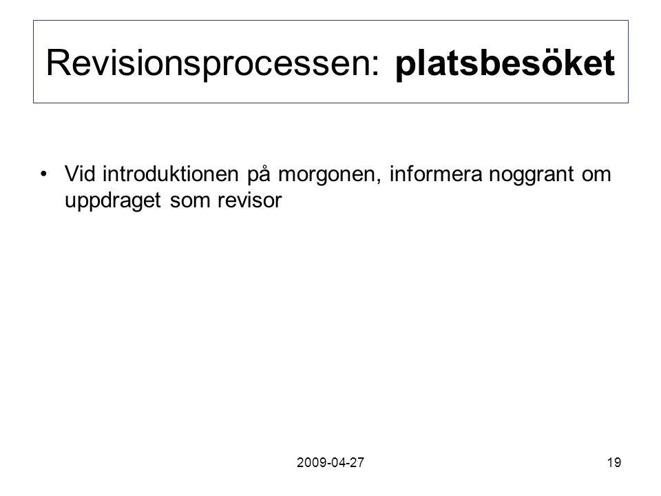 2009-04-2719 Revisionsprocessen: platsbesöket Vid introduktionen på morgonen, informera noggrant om uppdraget som revisor
