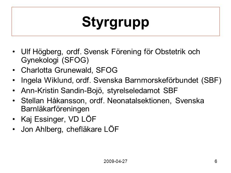 2009-04-276 Styrgrupp Ulf Högberg, ordf. Svensk Förening för Obstetrik och Gynekologi (SFOG) Charlotta Grunewald, SFOG Ingela Wiklund, ordf. Svenska B