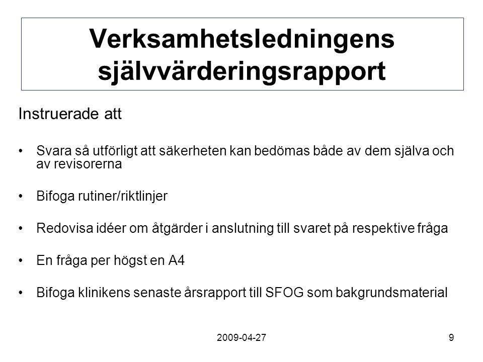2009-04-279 Verksamhetsledningens självvärderingsrapport Instruerade att Svara så utförligt att säkerheten kan bedömas både av dem själva och av revis