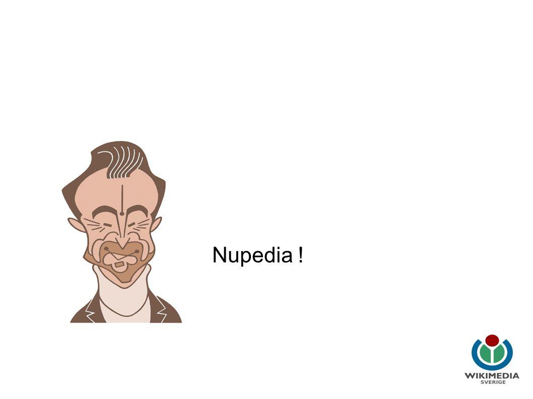 Wikipedia i utbildning Nupedia = 21 artiklar första året Wikipedia =...
