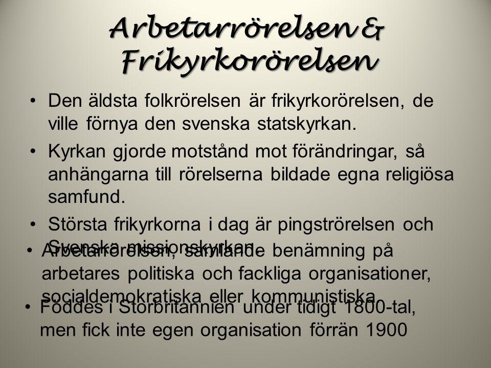 Arbetarrörelsen & Frikyrkorörelsen Den äldsta folkrörelsen är frikyrkorörelsen, de ville förnya den svenska statskyrkan. Kyrkan gjorde motstånd mot fö