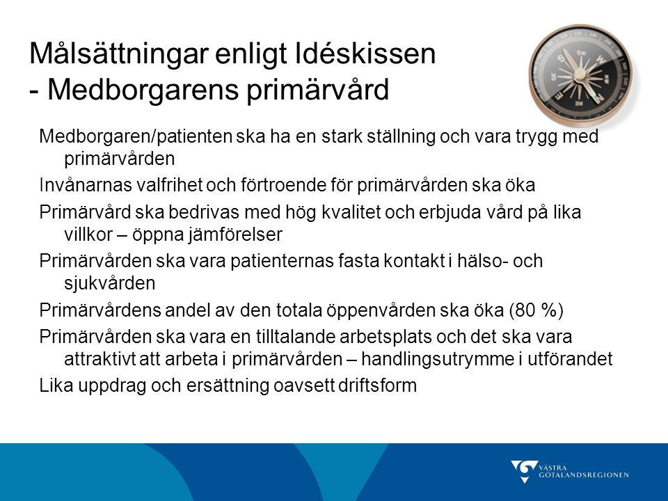 Målsättningar enligt Idéskissen - Medborgarens primärvård Medborgaren/patienten ska ha en stark ställning och vara trygg med primärvården Invånarnas v