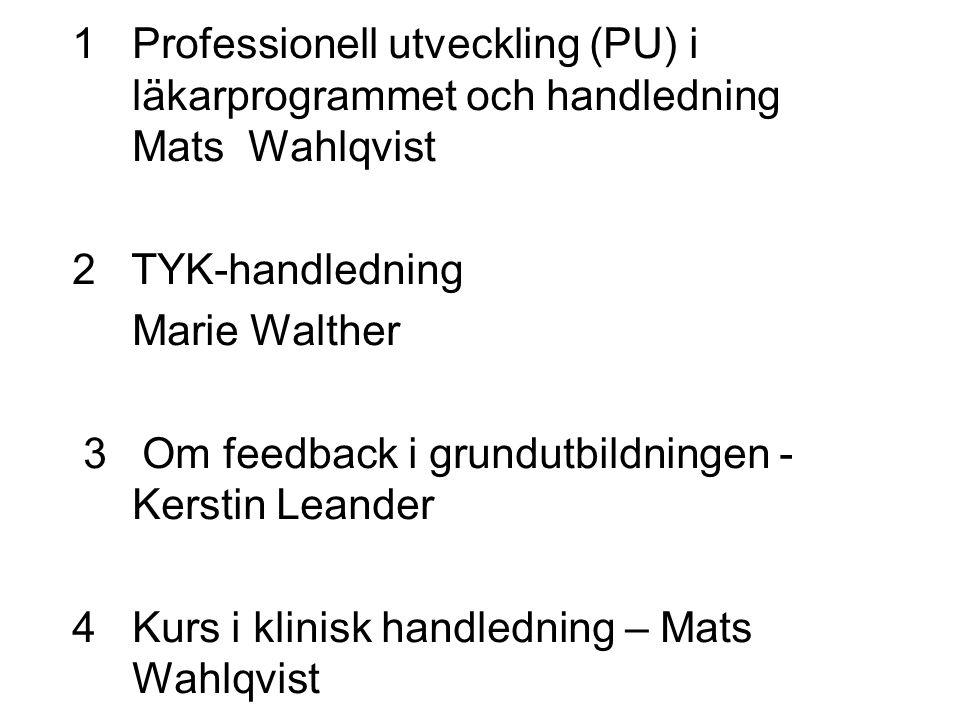 1Professionell utveckling (PU) i läkarprogrammet och handledning Mats Wahlqvist 2 TYK-handledning Marie Walther 3 Om feedback i grundutbildningen - Ke