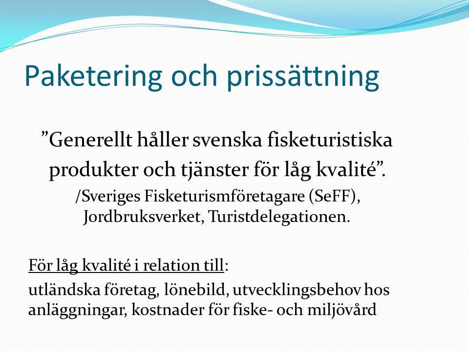 """Paketering och prissättning """"Generellt håller svenska fisketuristiska produkter och tjänster för låg kvalité"""". /Sveriges Fisketurismföretagare (SeFF),"""