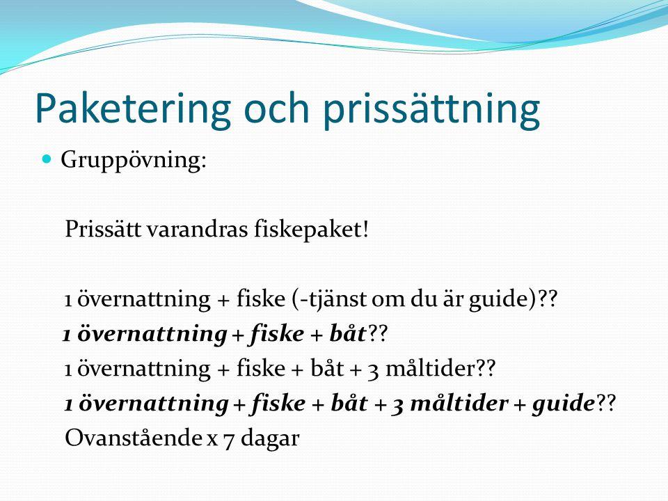 Paketering och prissättning Gruppövning: Prissätt varandras fiskepaket! 1 övernattning + fiske (-tjänst om du är guide)?? 1 övernattning + fiske + båt