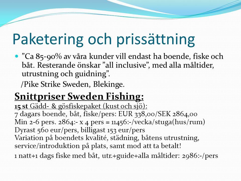 """Paketering och prissättning """"Ca 85-90% av våra kunder vill endast ha boende, fiske och båt. Resterande önskar """"all inclusive"""", med alla måltider, utru"""