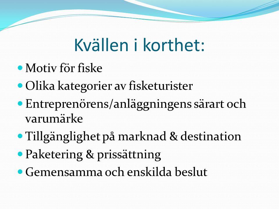 Kvällen i korthet: Motiv för fiske Olika kategorier av fisketurister Entreprenörens/anläggningens särart och varumärke Tillgänglighet på marknad & des