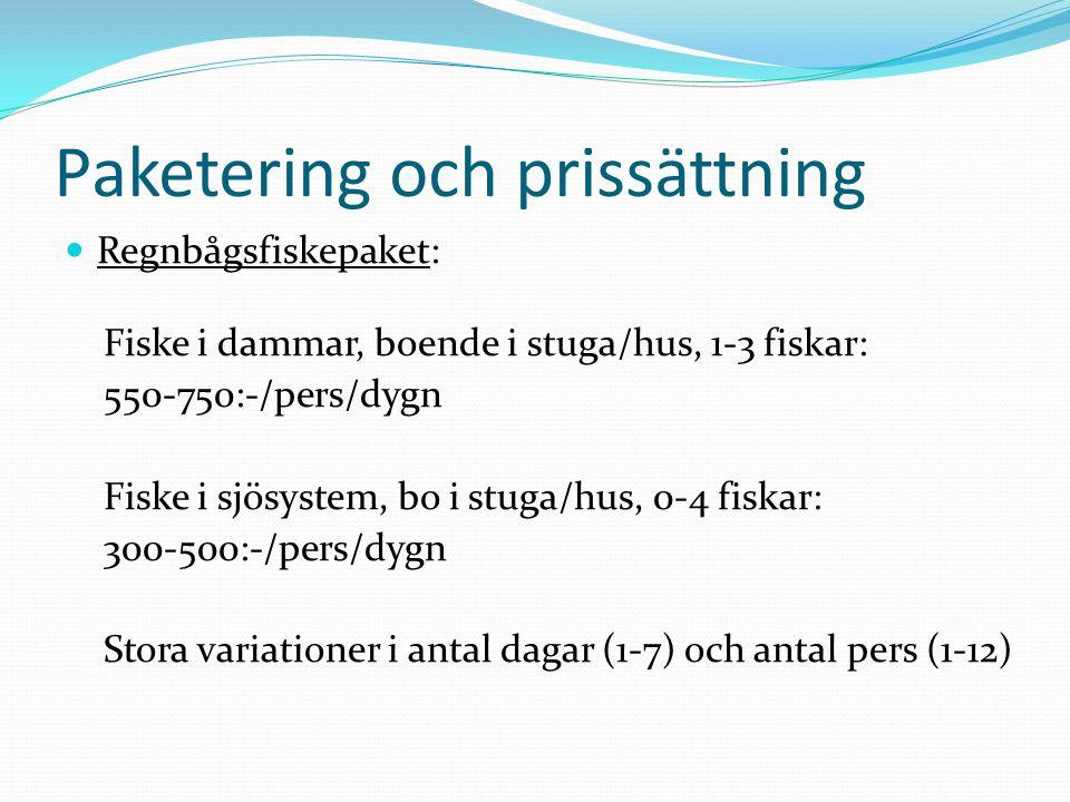 Paketering och prissättning Regnbågsfiskepaket: Fiske i dammar, boende i stuga/hus, 1-3 fiskar: 550-750:-/pers/dygn Fiske i sjösystem, bo i stuga/hus, 0-4 fiskar: 300-500:-/pers/dygn Stora variationer i antal dagar (1-7) och antal pers (1-12)