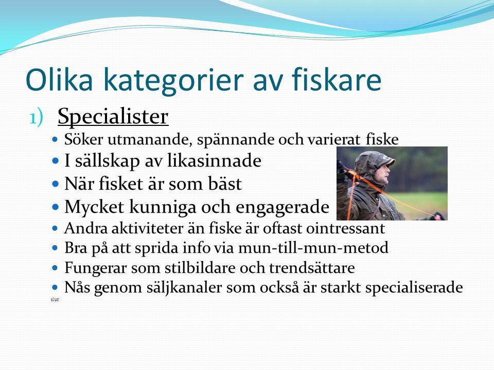 Olika kategorier av fiskare 1) Specialister Söker utmanande, spännande och varierat fiske I sällskap av likasinnade När fisket är som bäst Mycket kunn