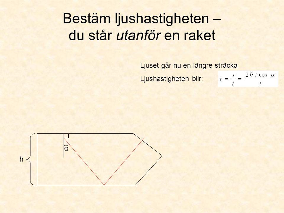h α Ljuset går nu en längre sträcka Bestäm ljushastigheten – du står utanför en raket