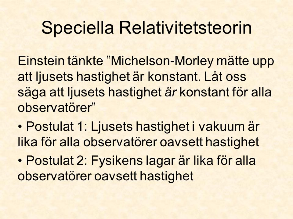 """Speciella Relativitetsteorin Einstein tänkte """"Michelson-Morley mätte upp att ljusets hastighet är konstant. Låt oss säga att ljusets hastighet är kons"""