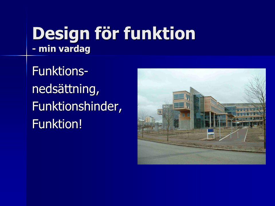 Design för funktion - min vardag Funktions-nedsättning,Funktionshinder,Funktion!