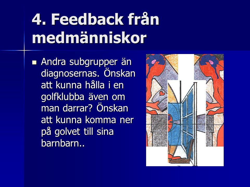 4. Feedback från medmänniskor Andra subgrupper än diagnosernas.