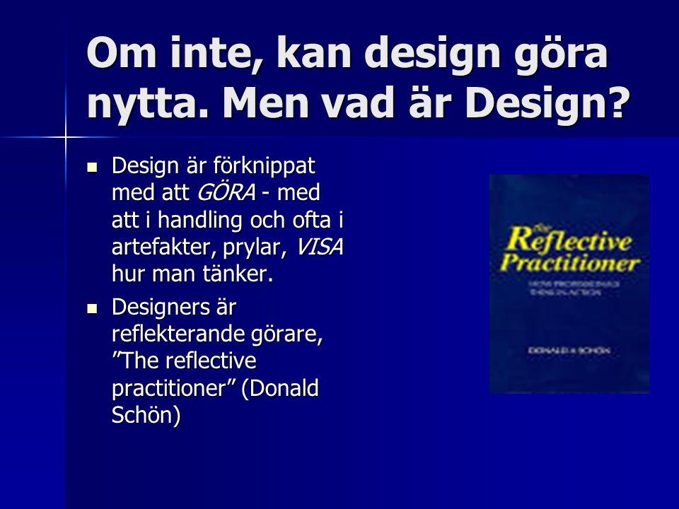 Om inte, kan design göra nytta. Men vad är Design.