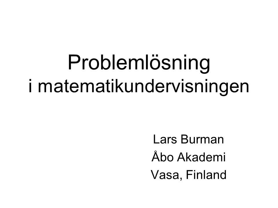 Problemlösning i matematikundervisningen Lars Burman Åbo Akademi Vasa, Finland