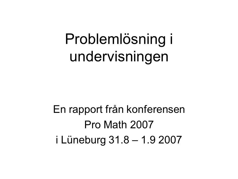Problemlösning i undervisningen En rapport från konferensen Pro Math 2007 i Lüneburg 31.8 – 1.9 2007