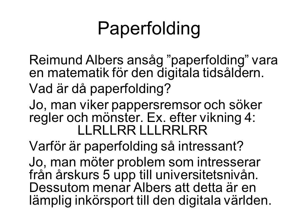 """Paperfolding Reimund Albers ansåg """"paperfolding"""" vara en matematik för den digitala tidsåldern. Vad är då paperfolding? Jo, man viker pappersremsor oc"""