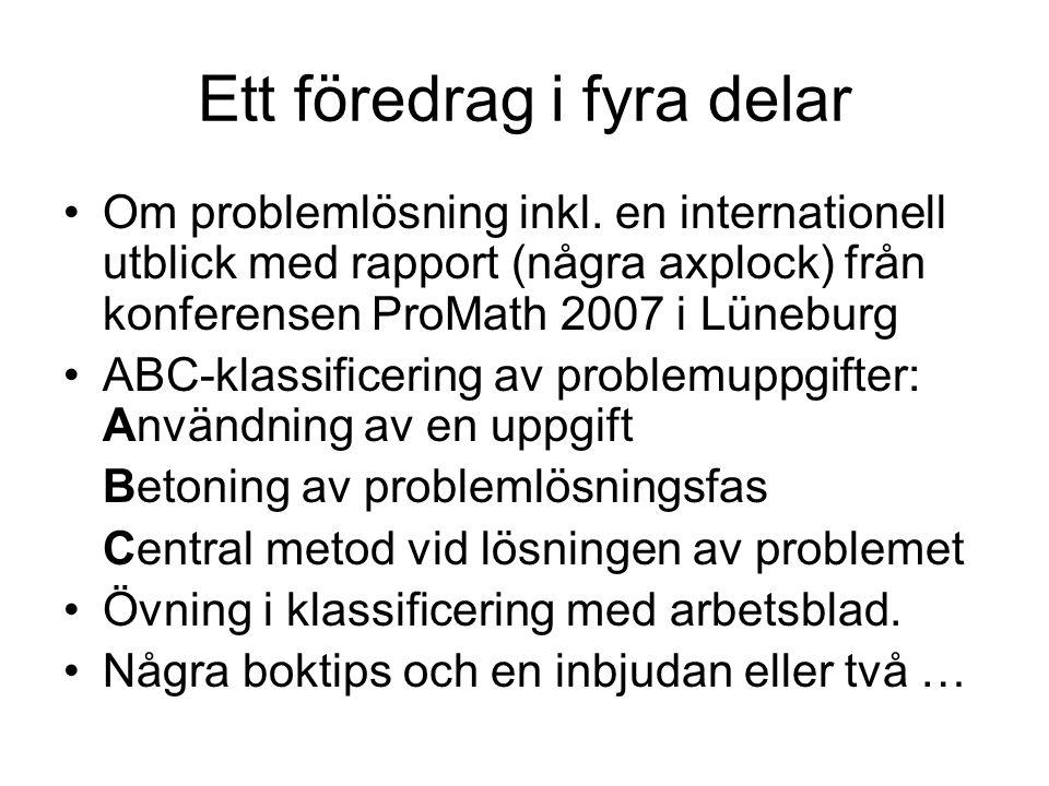 Ett föredrag i fyra delar Om problemlösning inkl. en internationell utblick med rapport (några axplock) från konferensen ProMath 2007 i Lüneburg ABC-k