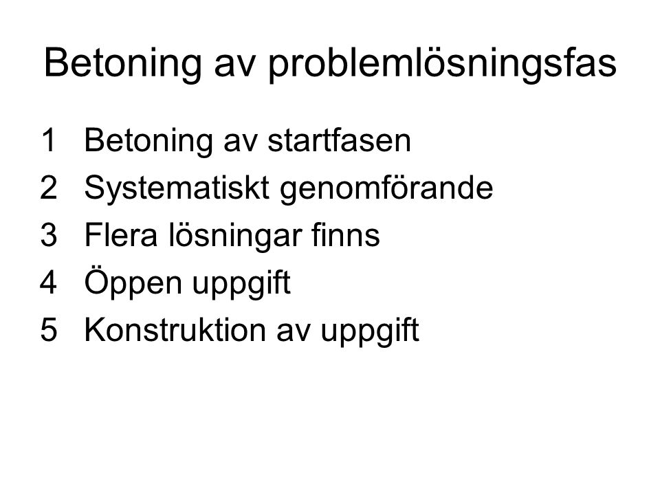 Betoning av problemlösningsfas 1Betoning av startfasen 2Systematiskt genomförande 3Flera lösningar finns 4Öppen uppgift 5Konstruktion av uppgift