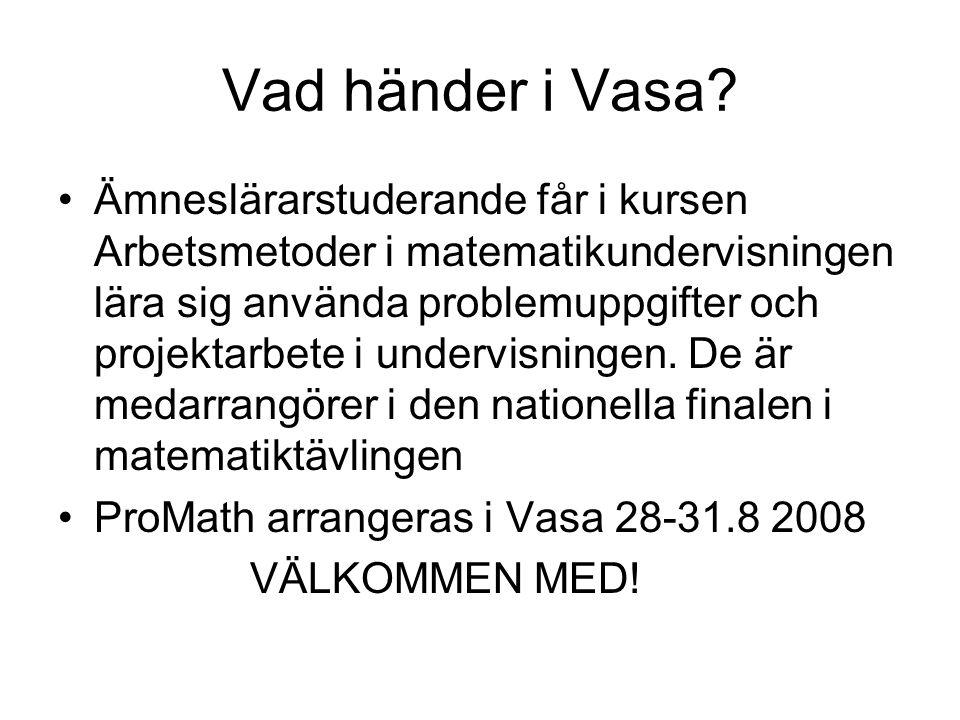 Vad händer i Vasa? Ämneslärarstuderande får i kursen Arbetsmetoder i matematikundervisningen lära sig använda problemuppgifter och projektarbete i und