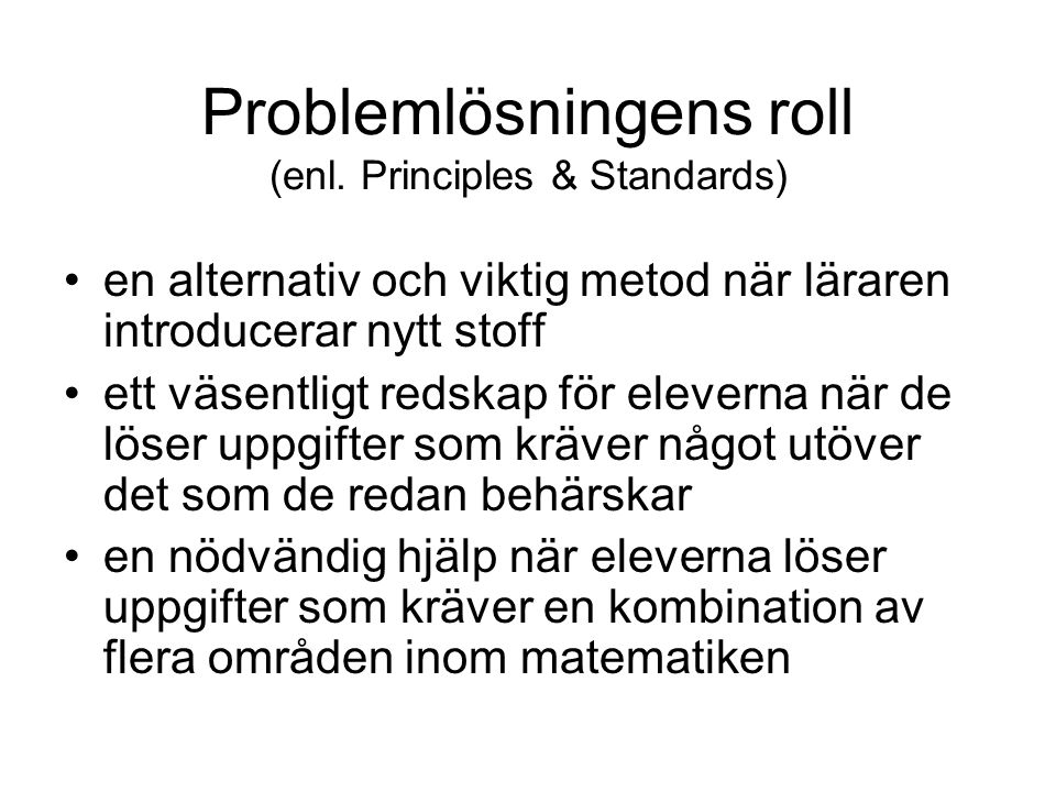 Problemlösningens roll (enl. Principles & Standards) en alternativ och viktig metod när läraren introducerar nytt stoff ett väsentligt redskap för ele