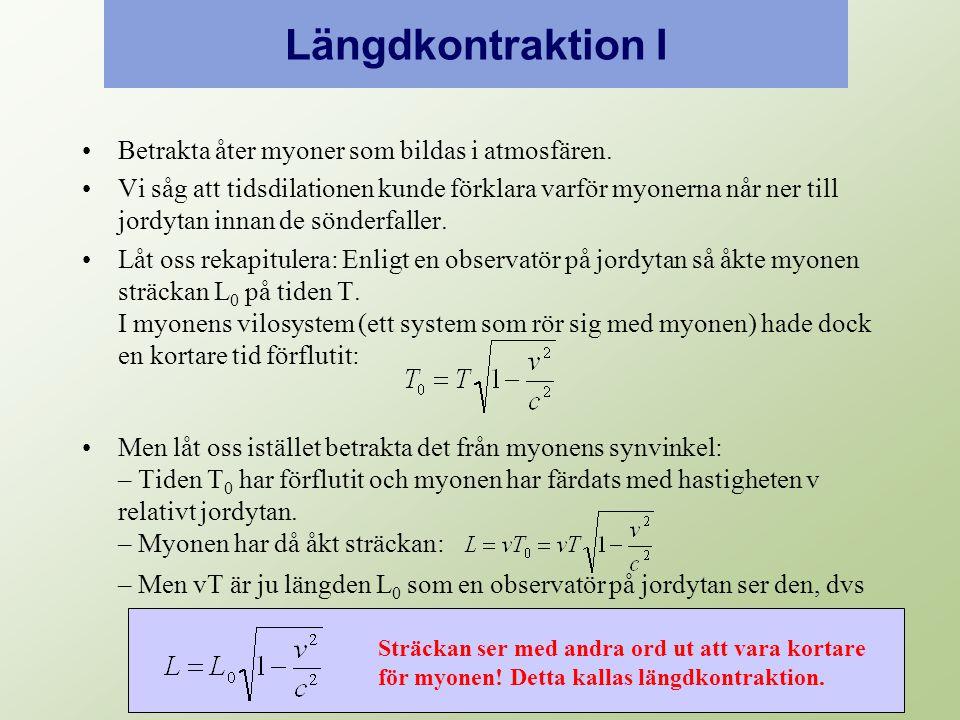 Längdkontraktion I Betrakta åter myoner som bildas i atmosfären.