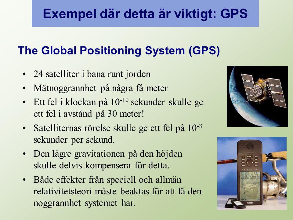 Exempel där detta är viktigt: GPS The Global Positioning System (GPS) 24 satelliter i bana runt jorden Mätnoggrannhet på några få meter Ett fel i klockan på 10 -10 sekunder skulle ge ett fel i avstånd på 30 meter.