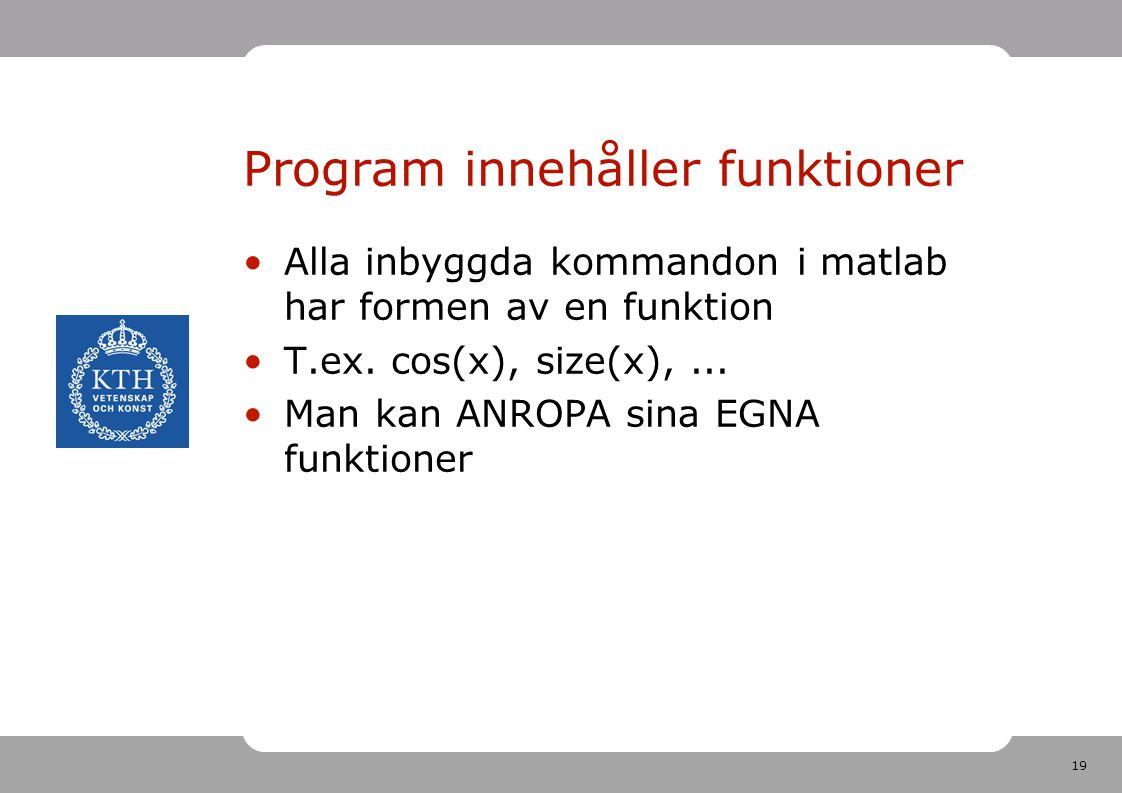 19 Program innehåller funktioner Alla inbyggda kommandon i matlab har formen av en funktion T.ex.