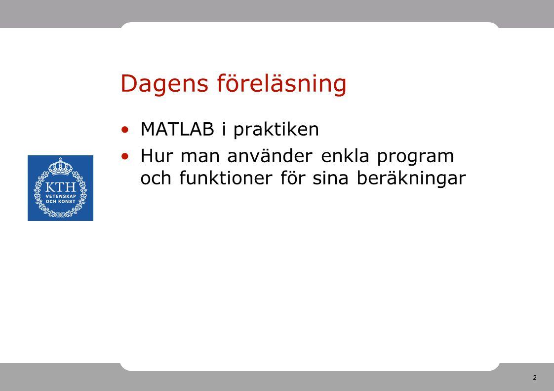 2 Dagens föreläsning MATLAB i praktiken Hur man använder enkla program och funktioner för sina beräkningar