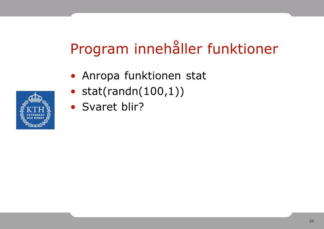 20 Program innehåller funktioner Anropa funktionen stat stat(randn(100,1)) Svaret blir