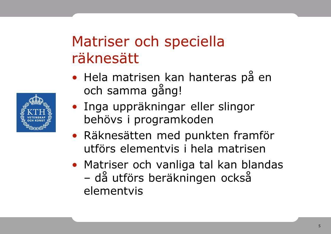 5 Matriser och speciella räknesätt Hela matrisen kan hanteras på en och samma gång.