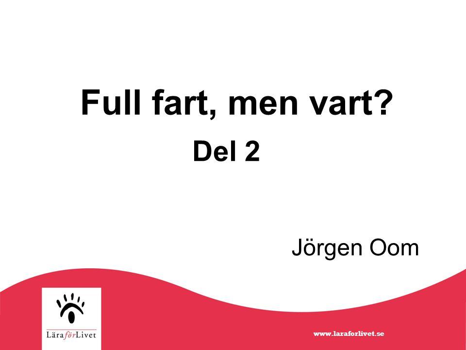Full fart, men vart? Jörgen Oom Del 2 www.laraforlivet.se