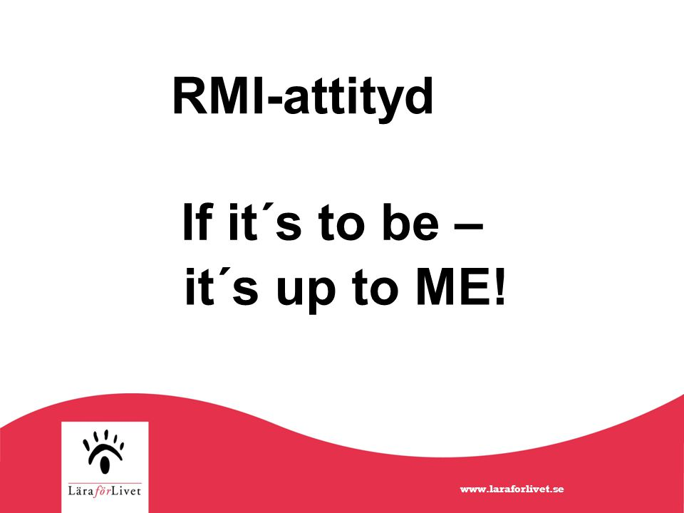 RMI-tänkande … challenge your limit! Don't limit your challenge … www.laraforlivet.se