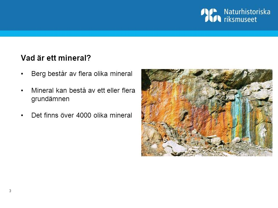 4 Man känner igen ett mineral beroende på bland annat hur hårt det är och vilken färg det har.