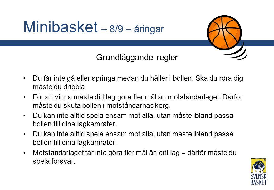 Minibasket – 8/9 – åringar Grundläggande regler Du får inte gå eller springa medan du håller i bollen. Ska du röra dig måste du dribbla. För att vinna