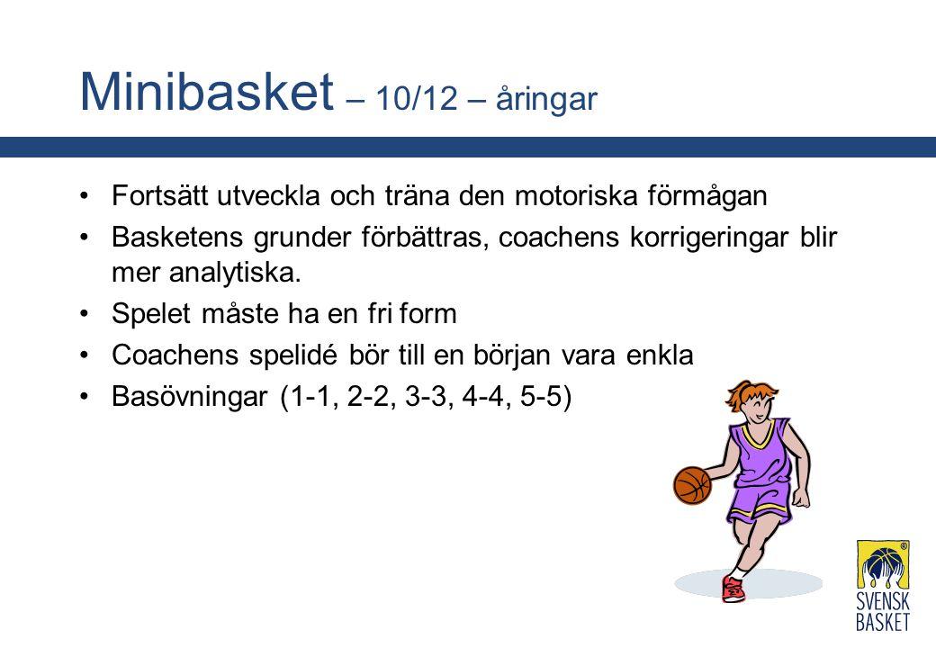 Minibasket – 10/12 – åringar Fortsätt utveckla och träna den motoriska förmågan Basketens grunder förbättras, coachens korrigeringar blir mer analytis