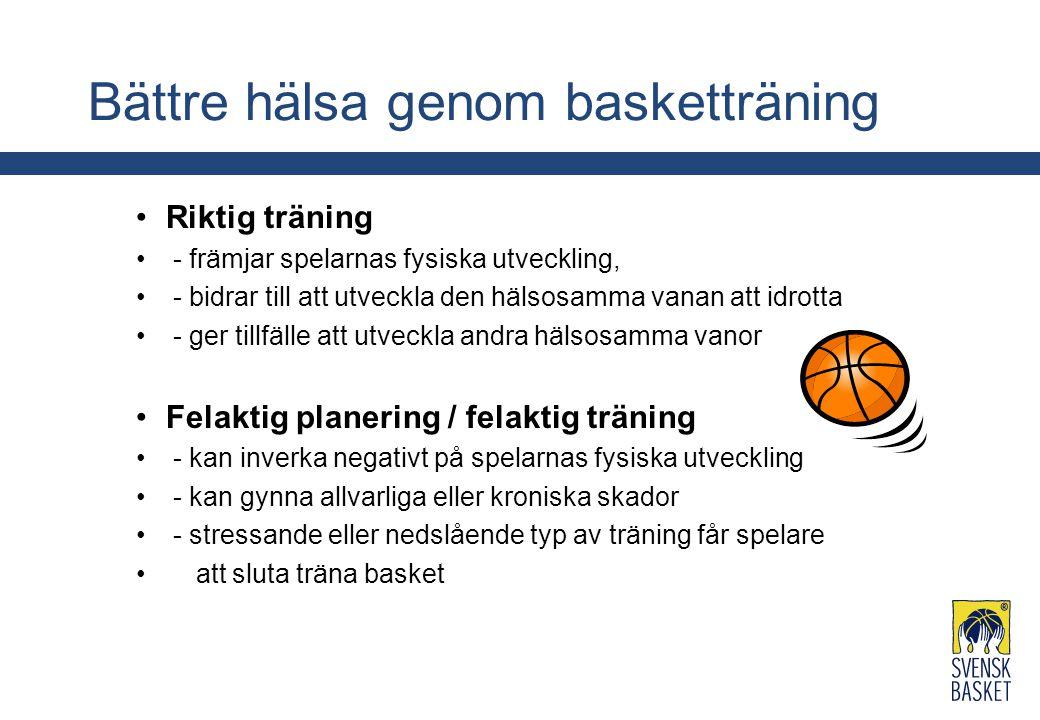 Bättre hälsa genom basketträning Riktig träning - främjar spelarnas fysiska utveckling, - bidrar till att utveckla den hälsosamma vanan att idrotta -
