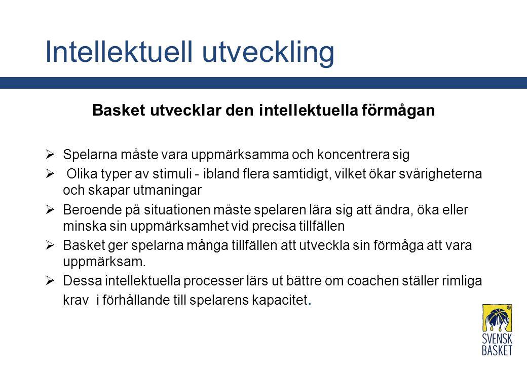 Intellektuell utveckling Basket utvecklar den intellektuella förmågan  Spelarna måste vara uppmärksamma och koncentrera sig  Olika typer av stimuli