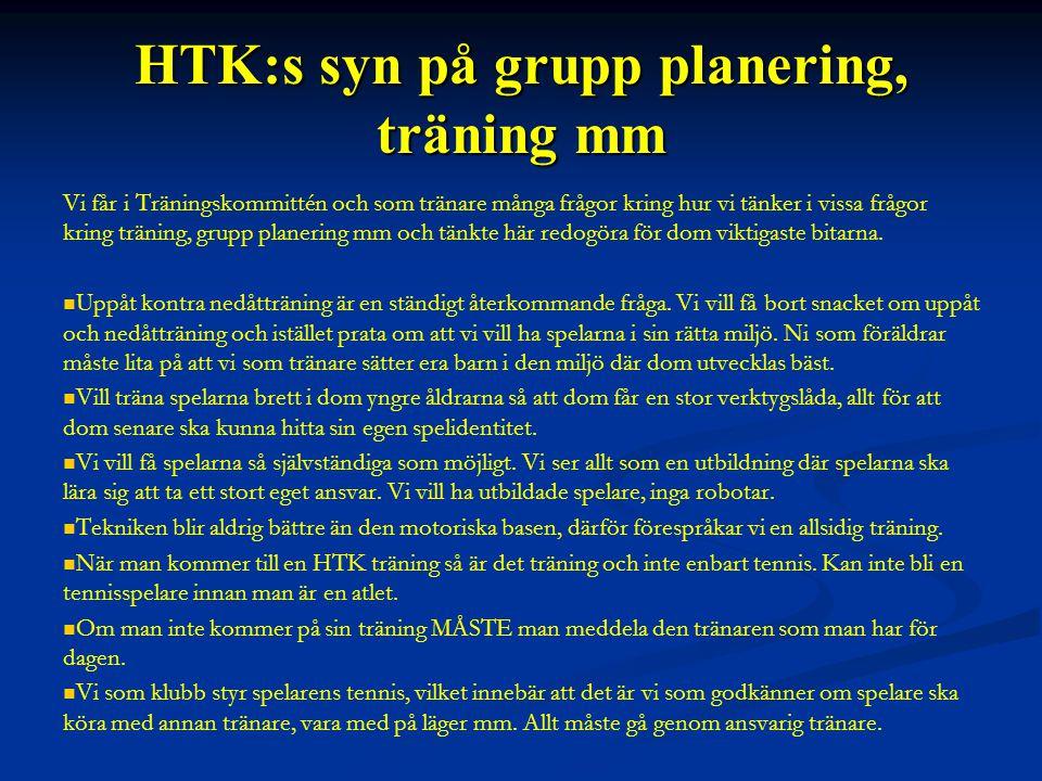 HTK:s syn på grupp planering, träning mm Vi får i Träningskommittén och som tränare många frågor kring hur vi tänker i vissa frågor kring träning, grupp planering mm och tänkte här redogöra för dom viktigaste bitarna.