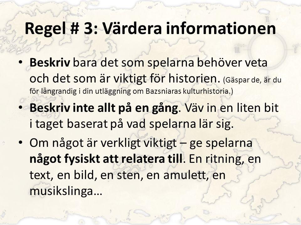 Regel # 3: Värdera informationen Beskriv bara det som spelarna behöver veta och det som är viktigt för historien. (Gäspar de, är du för långrandig i d