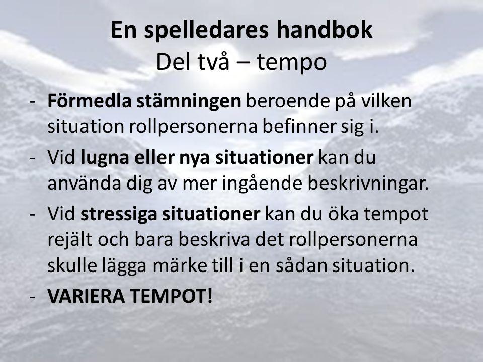 En spelledares handbok Del två – tempo -Förmedla stämningen beroende på vilken situation rollpersonerna befinner sig i.