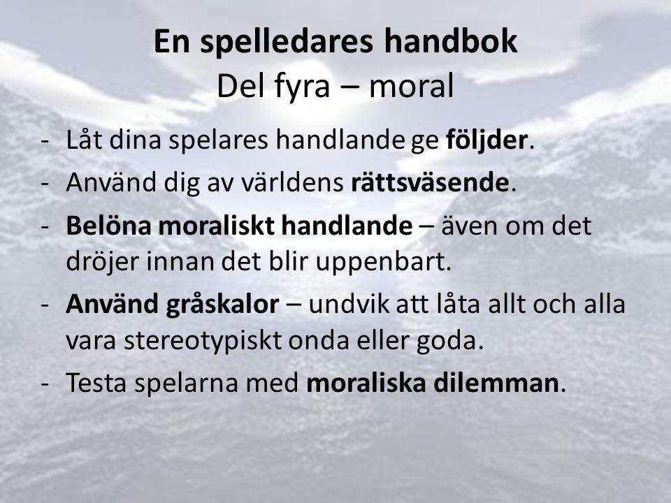 En spelledares handbok Del fyra – moral -Låt dina spelares handlande ge följder.
